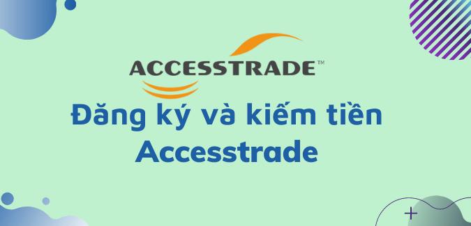 dang-ky-kiem-tien-accesstrade