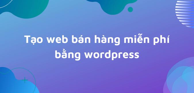 tao-website-ban-hang-bang-wordpress